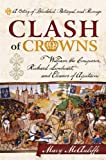 img - for Clash of Crowns: William the Conqueror, Richard Lionheart, and Eleanor of Aquitaine - A Story of Bloodshed, Betrayal, and Revenge book / textbook / text book