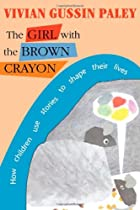 The Girl with the Brown Crayon: How Childen Use Stories to Shape Their Lives  by Vivian Gussin Paley