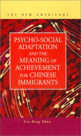 Psycho-Social Adaptation and the Meaning of Achievement for Chinese Immigrants (Series: New Americans (LFB Scholarly Pub