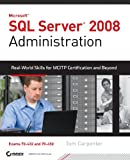 Tom Carpenter SQL Server 2008 Administration: Real-World Skills for MCITP Certification and Beyond (Exams 70-432 and 70-450)