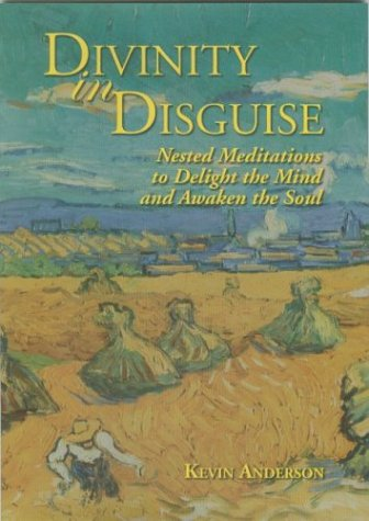 Divinity in Disguise: Nested Meditations to Delight the Mind and Awaken the Soul, Anderson, Kevin