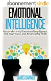 Emotional Intelligence: Master the Art of Emotional Intelligence, Self Awareness, and Relationship Skills (Communication Skills - How to be a Leader, Boost ... and Win People Over) (English Edition)