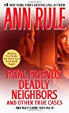 Fatal Friends, Deadly Neighbors (Ann Rule's Crime Files)
