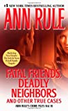 Fatal Friends, Deadly Neighbors: Ann Rules Crime Files Volume 16