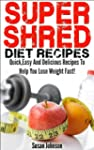 Super Shred Diet Recipes: Quick Easy...