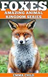 FOXES: Fun Facts and Amazing Photos of Animals in Nature (Amazing Animal Kingdom Book 10)