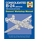 Consolidated B-24 Liberator Manual: 1939 onwards (all Marks) (Owners' Workshop Manual)