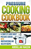 Pressure cooking cookbook: a complete guide about pressure cooking  with mouthwatering and healthy recipes