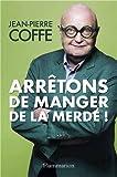 Jean-Pierre Coffe Arrêtons de manger de la merde !