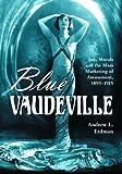 Blue Vaudeville: Sex, Morals and the Mass Marketing of Amusement, 1895-1915