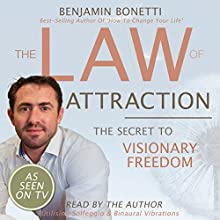 The Law of Attraction - The Secret to Visionary Freedom  by Benjamin P Bonetti Narrated by Benjamin P Bonetti