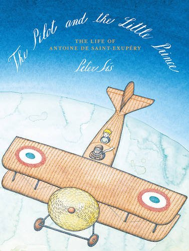 The Pilot and the Little Prince: The Life of Antoine De Saint-Exupaery