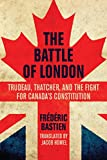 img - for The Battle of London: Trudeau, Thatcher, and the Fight for Canada's Constitution book / textbook / text book