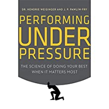 Performing Under Pressure: The Science of Doing Your Best When It Matters Most (       UNABRIDGED) by Hendrie Weisinger, J. P. Pawliw-Fry Narrated by Michael Butler Murray