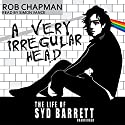 A Very Irregular Head: The Life of Syd Barrett Audiobook by Rob Chapman Narrated by Simon Vance