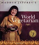 Madhur Jaffrey's World Vegetarian: More Than 650 Meatless Recipes from Around the World