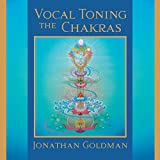 Vocal Toning the Chakras: Your Voice Is a Healing Force ~ Jonathan Goldman