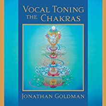 Vocal Toning the Chakras: Your Voice Is a Healing Force  by Jonathan Goldman Narrated by Jonathan Goldman