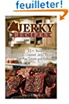 Jerky Recipes: 35+ Recipes for the Wo...