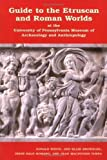 img - for Guide to the Etruscan and Roman Worlds at the University of Pennsylvania Museum of Archaeology and Anthropology 1st edition by White, Donald, Brownlee, Ann Blair, Romano, Irene Bald, Turf (2002) Paperback book / textbook / text book