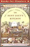 In Aunt Lucy's Kitchen: Ready-for-Chapters (Cobble Street Cousins)