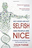 Why Genes are Not Selfish and People are Nice: A Challenge to the Dangerous Ideas That Dominate Our Lives