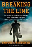 Breaking the Line: The Season in Black College Football That Transformed the Sport and Changed the Course of Civil Rights (1439189773) by Freedman, Samuel G.