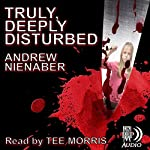 Truly, Deeply Disturbed | Andrew Nienaber