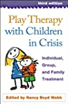 Play Therapy with Children in Crisis,...