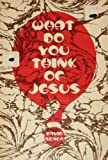 What Do You Think of Jesus?
