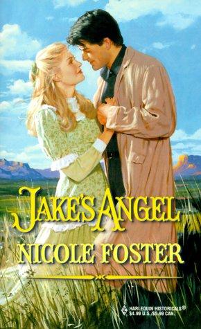 Jake'S Angel (Historical, 522), NICOLE FOSTER