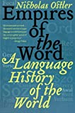 Empires of the Word: A Language History of the World (0060935723) by Nicholas Ostler