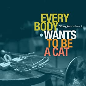 Disney Jazz Volume I: Everybody Wants To Be A Cat