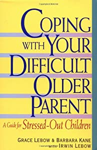 Coping With Your Difficult Older Parent : A Guide for Stressed-Out Children from William Morrow Paperbacks