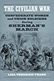 img - for The Civilian War: Confederate Women and Union Soldiers During Sherman's March (Conflicting Worlds: New Dimensions of the American Civil War) book / textbook / text book