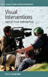 Visual Interventions: Applied Visual Anthropology (Applied Anthropology) (Studies in Applied Anthropology)