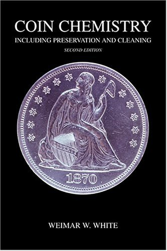 Coin Chemistry: Including Cleaning and Preservation