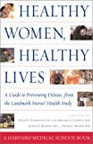 img - for Healthy Women, Healthy Lives: A Guide to Preventing Disease, from the Landmark Nurses' Health Study book / textbook / text book