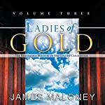 Ladies of Gold, Volume Three: The Remarkable Ministry of the Golden Candlestick | James Maloney