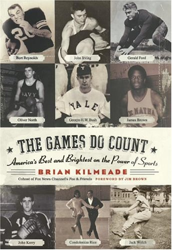 The Games Do Count: America's Best and Brightest on the Power of Sports, Brian Kilmeade