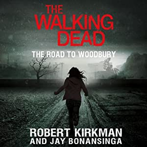 The Walking Dead: The Road to Woodbury | [Robert Kirkman, Jay Bonansinga]