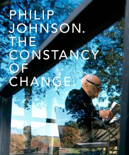 Philip Johnson: The Constancy of Change (Yale School of Architecture) PDF