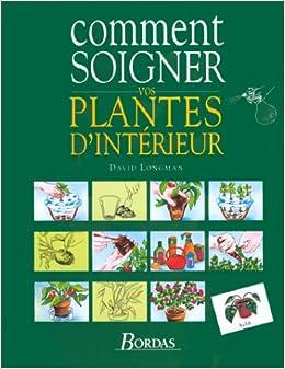 Comment soigner vos plantes d 39 int rieur david longman for Plantes dinterieur