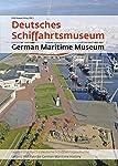 Deutsches Schiffahrtsmuseum German Maritime Museum: Leibniz-Institut für deutsche Schifffahrtsgeschichte / Leibniz Institute for German Maritime History
