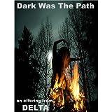 Dark Was The Path ~ Delta