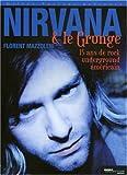 echange, troc Florent Mazzoleni - Nirvana et le grunge : 15 Ans de Rock Underground américain