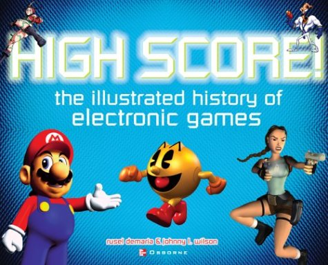High Score! The Illustrated History of Electronic Games, Rusel DeMaria, Johnny L. Wilson