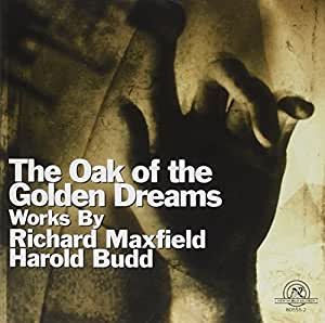 Richard Maxfield, Harold Budd - The Oak of the Golden Dreams