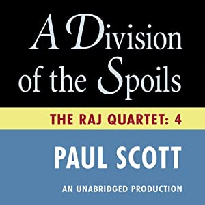 A Division of the Spoils: The Raj Quartet, Book 4 | [Paul Scott]
