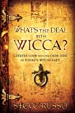 What's the Deal With Wicca?: A Deeper Look into the Dark Side of Today's Witchcraft